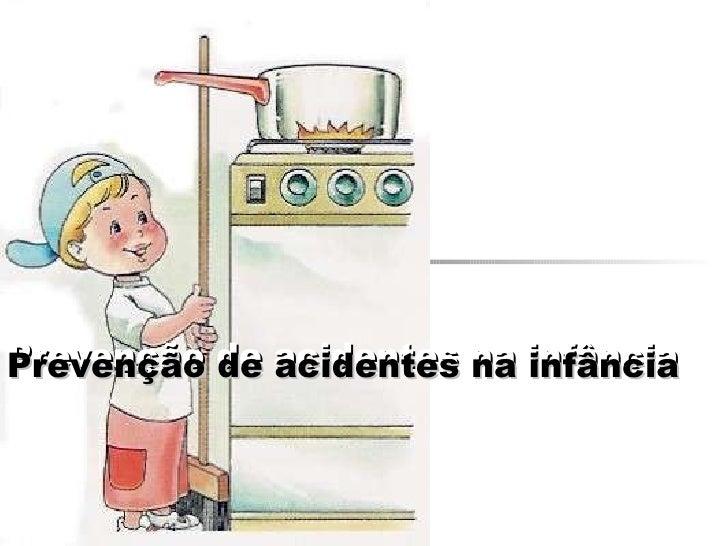Prevenção de acidentes na infância Prevenção de acidentes na infância