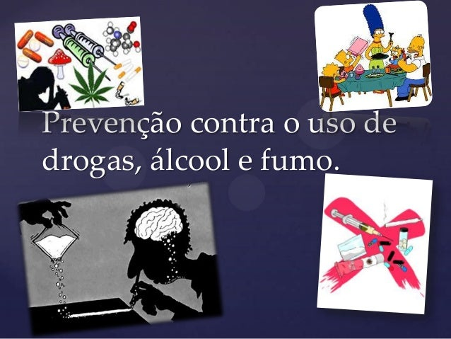 Prevenção contra o uso de drogas, álcool e fumo.