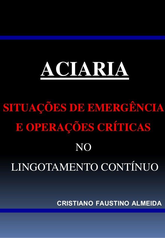 ACIARIASITUAÇÕES DE EMERGÊNCIA E OPERAÇÕES CRÍTICAS           NO LINGOTAMENTO CONTÍNUO       CRISTIANO FAUSTINO ALMEIDA