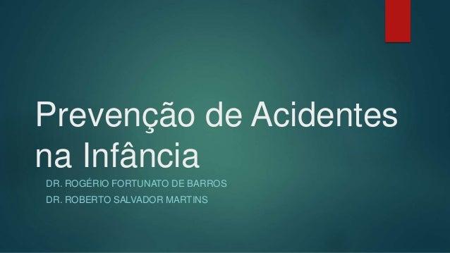 Prevenção de Acidentes na Infância DR. ROGÉRIO FORTUNATO DE BARROS DR. ROBERTO SALVADOR MARTINS