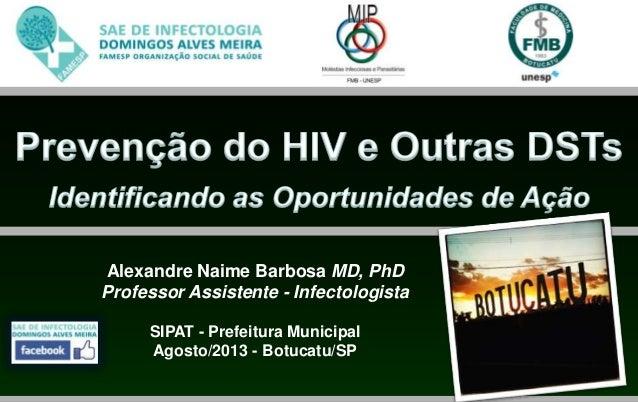 Alexandre Naime Barbosa MD, PhD Professor Assistente - Infectologista SIPAT - Prefeitura Municipal Agosto/2013 - Botucatu/...