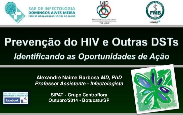 Alexandre Naime Barbosa MD, PhD  Professor Assistente - Infectologista  SIPAT - Grupo Centroflora  Outubro/2014 - Botucatu...