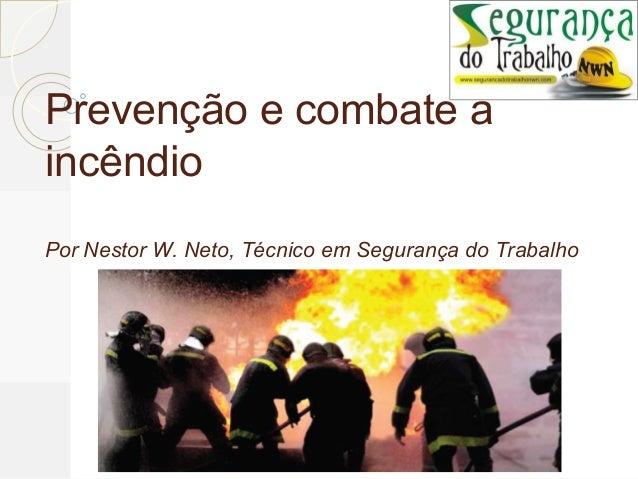 Prevenção e combate a incêndio Por Nestor W. Neto, Técnico em Segurança do Trabalho