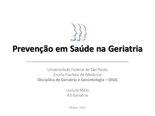 Prevenção em Saúde na Geriatria           Universidade Federal de São Paulo               Escola Paulista de Medicina     ...