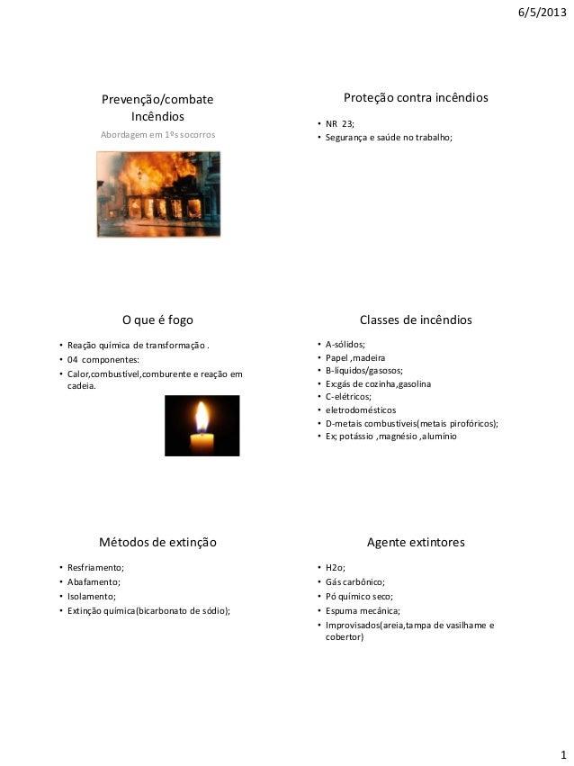 6/5/2013 1 Prevenção/combate Incêndios Abordagem em 1ºs socorros Proteção contra incêndios • NR 23; • Segurança e saúde no...