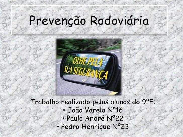 Prevenção Rodoviária<br />Trabalho realizado pelos alunos do 9ºF:<br /><ul><li> João Varela Nº16