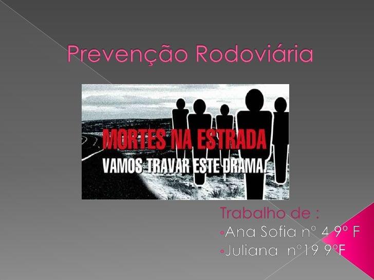 Prevenção Rodoviária<br />Trabalho de :<br /><ul><li>Ana Sofia nº 4 9º F