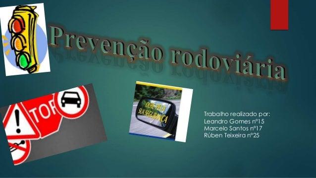 Trabalho realizado por: Leandro Gomes nº15 Marcelo Santos nº17 Rúben Teixeira nº25