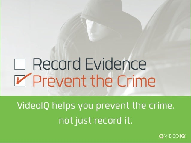 VideoIQ helps you prevent the crime,not just record it.