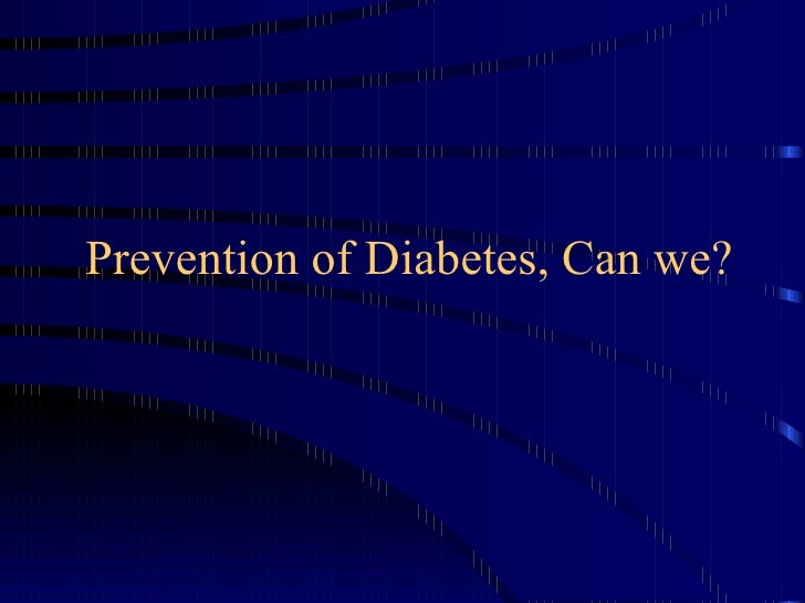 Prevention of Diabetes, Can we?