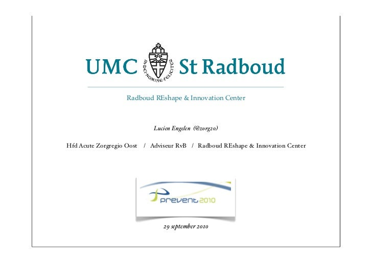 Radboud REshape & Innovation Center                                  Lucien Engelen (@zorg20)  Hfd Acute Zorgregio Oost   ...