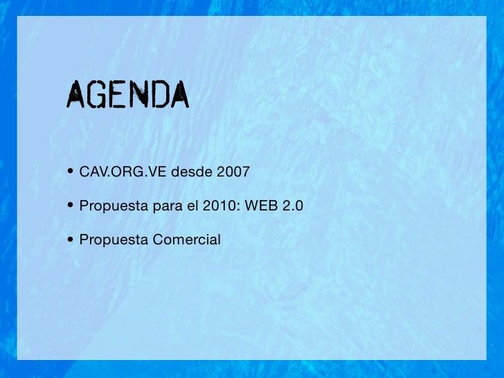 Agenda • CAV.ORG.VE desde 2007  • Propuesta para el 2010: WEB 2.0  • Propuesta Comercial