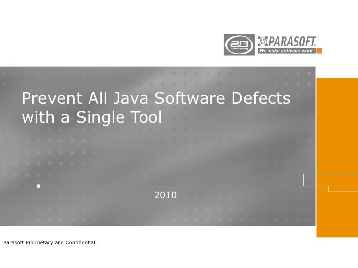 Prevent All Java Software Defects with a Single Tool 2010 Parasoft Proprietary and Confidential