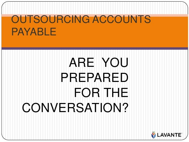 OUTSOURCING ACCOUNTS PAYABLE: 1 of 3<br />ARE  YOU    PREPARED           FOR THE       CONVERSATION?<br />