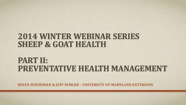 2014 WINTER WEBINAR SERIES SHEEP & GOAT HEALTH PART II: PREVENTATIVE HEALTH MANAGEMENT SUSAN SCHOENIAN & JEFF SEMLER – UNI...