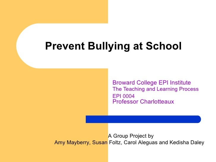 Prevent Bullying at School Broward College EPI Institute The Teaching and Learning Process   EPI 0004 Professor Charlottea...