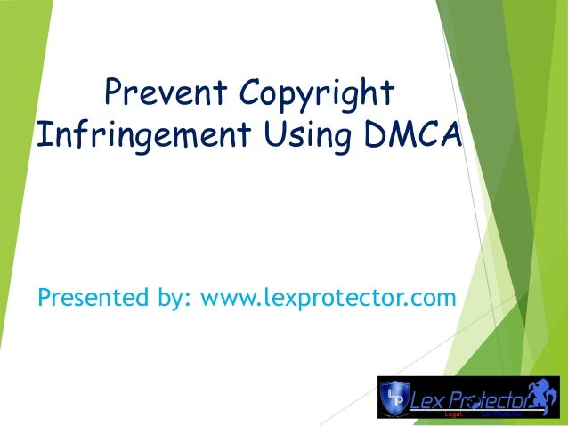 Prevent Copyright Infringement Using DMCA Presented by: www.lexprotector.com