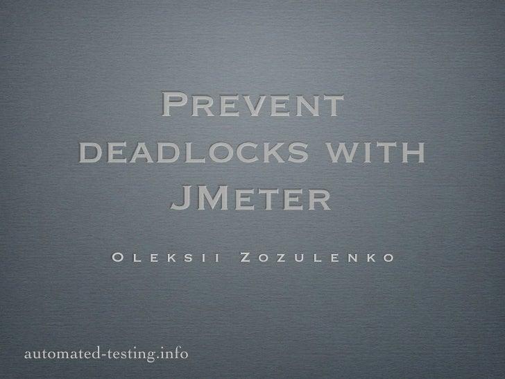 Prevent      deadlocks with          JMeter           O l e k s i i   Z o z u l e n k oautomated-testing.info