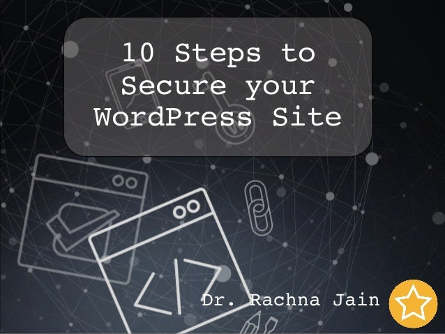 Dr. Rachna Jain 10 Steps to Secure your WordPress Site