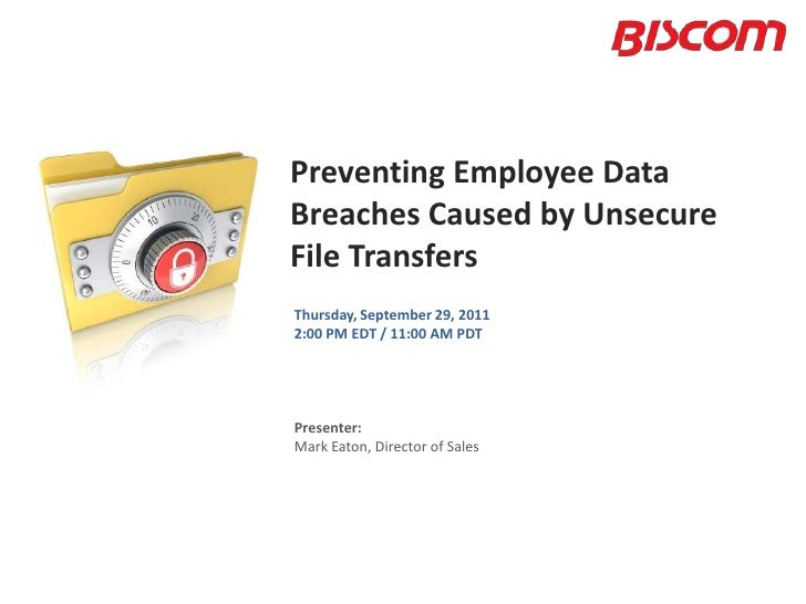 Preventing Employee Data Breaches Caused by Unsecure File Transfers<br />Thursday, September 29, 20112:00 PM EDT / 11:00 A...