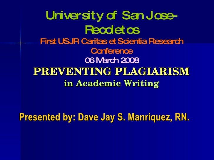 PREVENTING PLAGIARISM in Academic Writing <ul><li>Presented by: Dave Jay S. Manriquez, RN. </li></ul>University of San Jos...