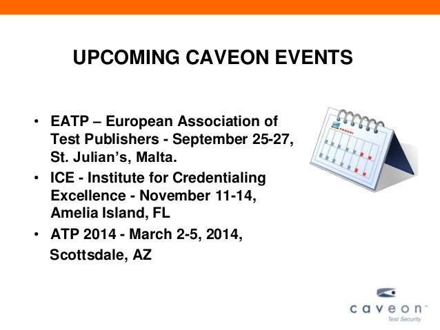 UPCOMING CAVEON EVENTS • EATP – European Association of Test Publishers - September 25-27, St. Julian's, Malta. • ICE - In...
