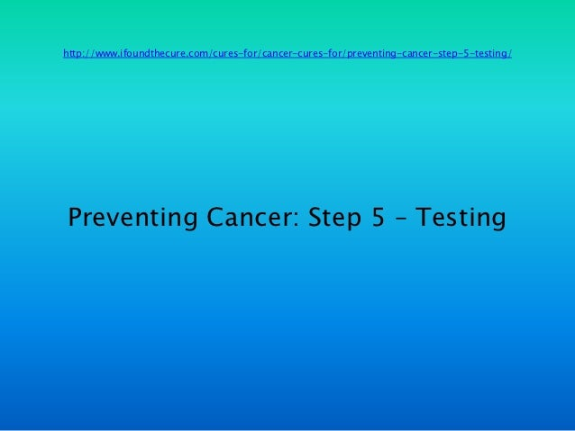 http://www.ifoundthecure.com/cures-for/cancer-cures-for/preventing-cancer-step-5-testing/Preventing Cancer: Step 5 – Testing