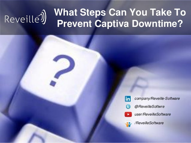 What Steps Can You Take To Prevent Captiva Downtime? user/ReveilleSoftware @ReveilleSoftwre company/Reveille-Software /Rev...