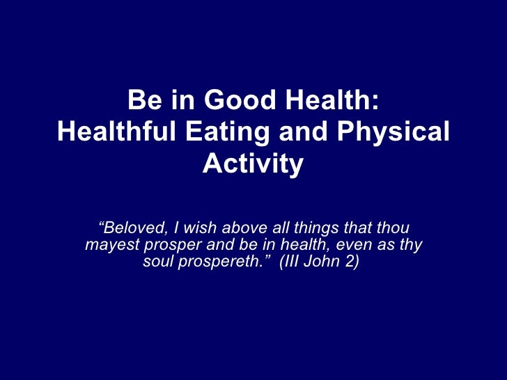 """Be in Good Health: Healthful Eating and Physical            Activity     """"Beloved, I wish above all things that thou   may..."""