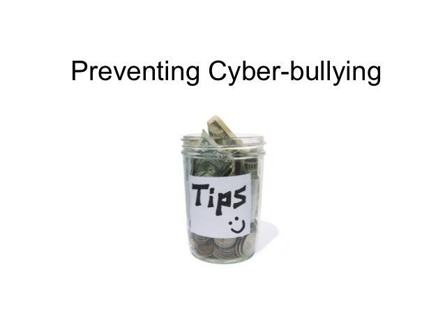 Preventing Cyber-bullying          Tips