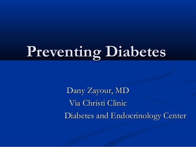 Preventing DiabetesPreventing Diabetes Dany Zayour, MDDany Zayour, MD Via Christi ClinicVia Christi Clinic Diabetes and En...