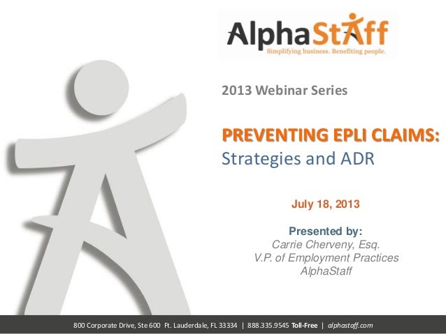 800 Corporate Drive, Ste 600 Ft. Lauderdale, FL 33334 | 888.335.9545 Toll-Free | alphastaff.com 2013 Webinar Series PREVEN...