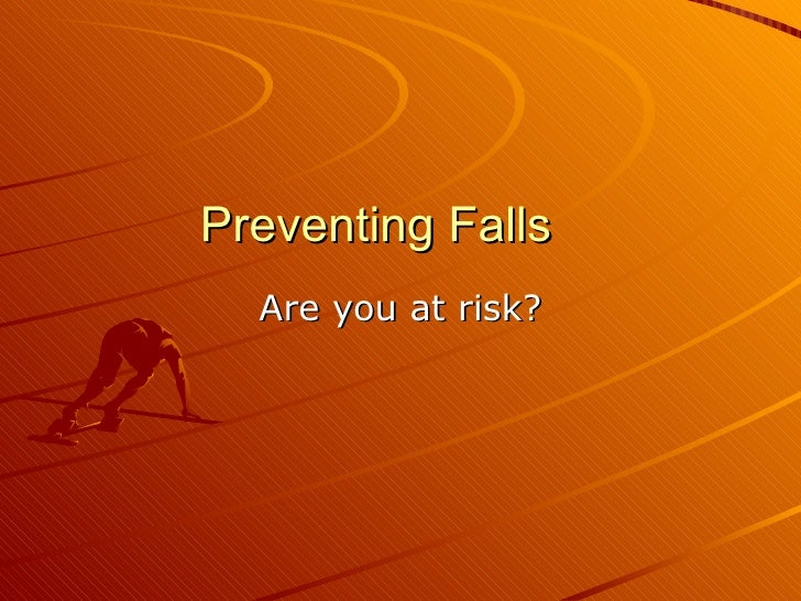 Preventing Falls  Are you at risk?