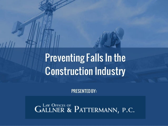Preventing Falls In the Construction Industry PRESENTED BY: