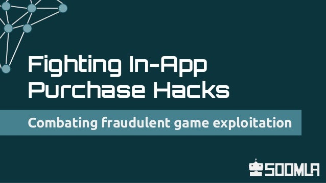 Fighting In-App Purchase Hacks Combating fraudulent game exploitation
