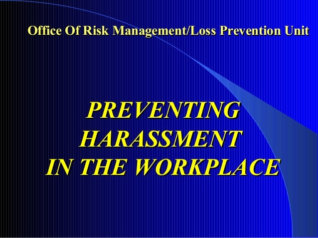 Office Of Risk Management/Loss Prevention Unit  PREVENTING HARASSMENT IN THE WORKPLACE
