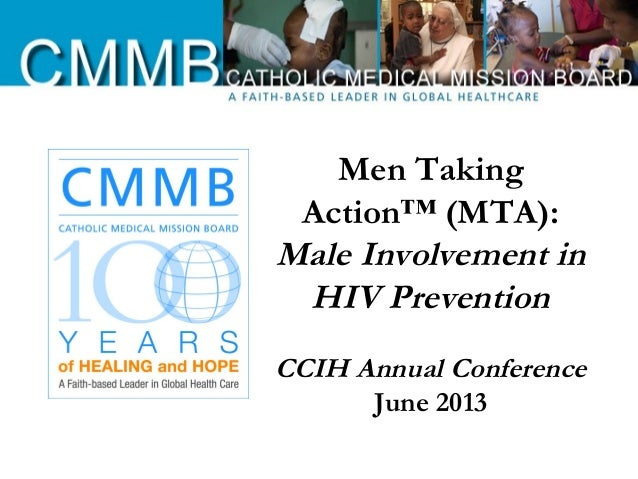 Men Taking Action™ (MTA): Male Involvement in HIV Prevention CCIH Annual Conference June 2013