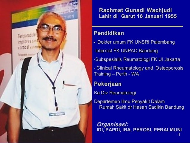 Rachmat Gunadi Wachjudi  Lahir di Garut 16 Januari 1955Pendidikan- Dokter umum FK UNSRI Palembang-Internist FK UNPAD Bandu...