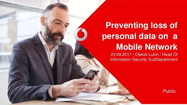 Preventing loss of personal data on a Mobile Network 23.09.2017 / Oleksii Lukin / Head Of Information Security SubDepartme...