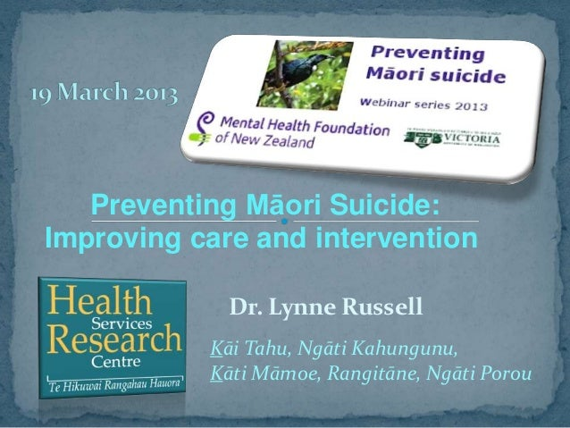 Preventing Māori Suicide:Improving care and intervention             Dr. Lynne Russell           Kāi Tahu, Ngāti Kahungunu...