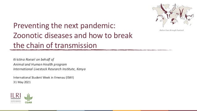 Better lives through livestock Preventing the next pandemic: Zoonotic diseases and how to break the chain of transmission ...
