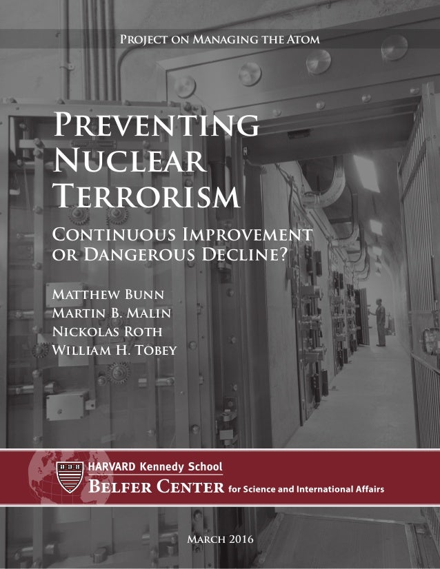 Preventing Nuclear Terrorism Continuous Improvement or Dangerous Decline? March 2016 Project on Managing the Atom Matthew ...