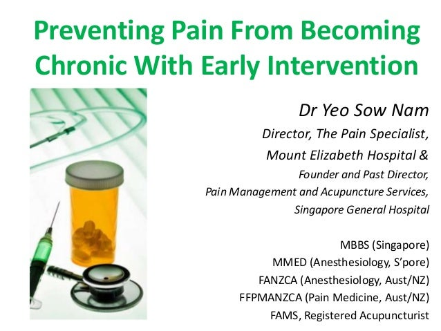 Preventing Pain From BecomingChronic With Early Intervention                              Dr Yeo Sow Nam                  ...