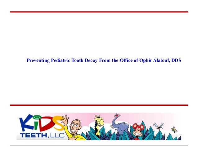 Preventing Pediatric Tooth Decay From the Office of Ophir Alalouf, DDS