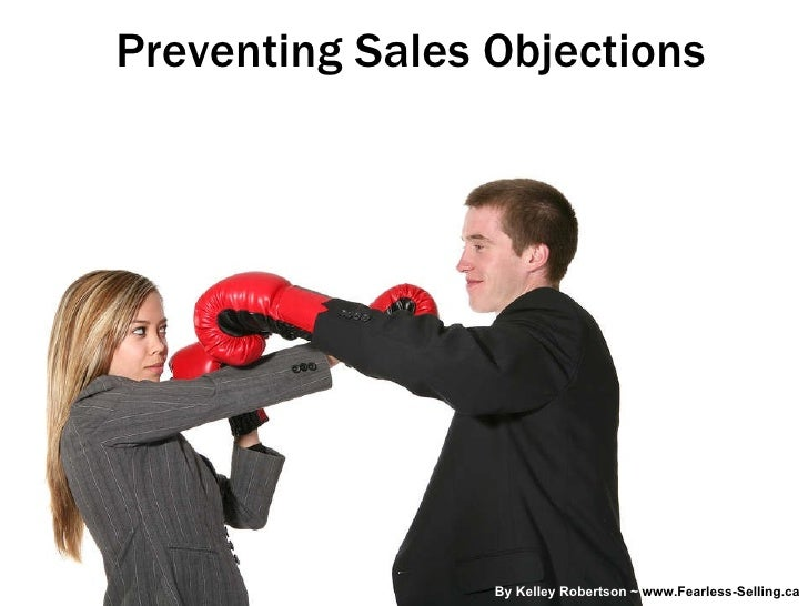Preventing Sales Objections By Kelley Robertson ~  www.Fearless-Selling.ca
