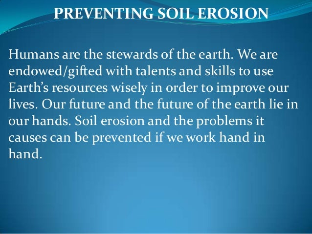 ways to prevent soil erosion Soil loss due to water erosion reduces crop yields managing your soil and water resources is the best way to prevent soil from being washed away this publication describes cost-effective ways to maintain successful crop production while protecting soil and water quality snowmelt and rainfall are.