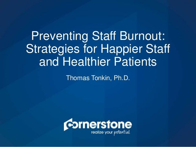 Thomas Tonkin, Ph.D. Preventing Staff Burnout: Strategies for Happier Staff and Healthier Patients