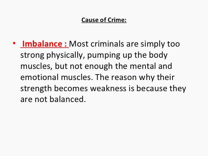 crime its causes and criminals Criminology is the scientific study of the nature, extent, management, causes,  control, consequences, and prevention of criminal behavior, both on the  individual.