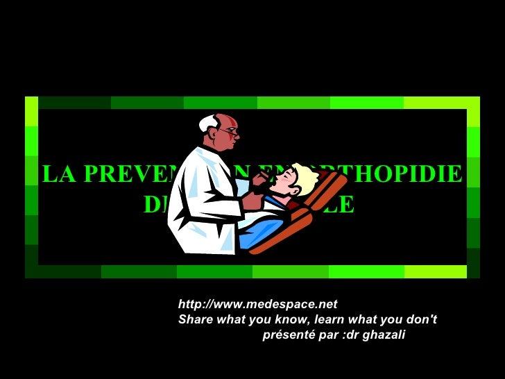 LA PREVENTION EN ORTHOPIDIE DENTO-FACIALE  http://www.medespace.net Share what you know, learn what you don't   présenté p...