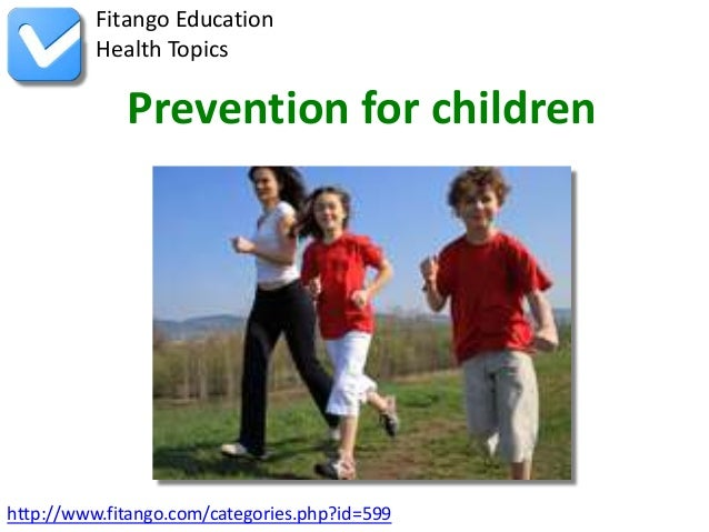 http://www.fitango.com/categories.php?id=599Fitango EducationHealth TopicsPrevention for children